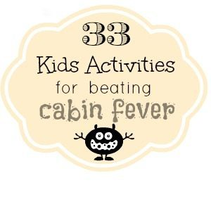 33 kids activities to beat cabin fever. by NellieBellie