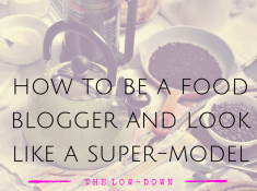 how to be a food blogger and look like a super model