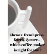 what version of the many coffee makers is best for you? |nelliebellie.com