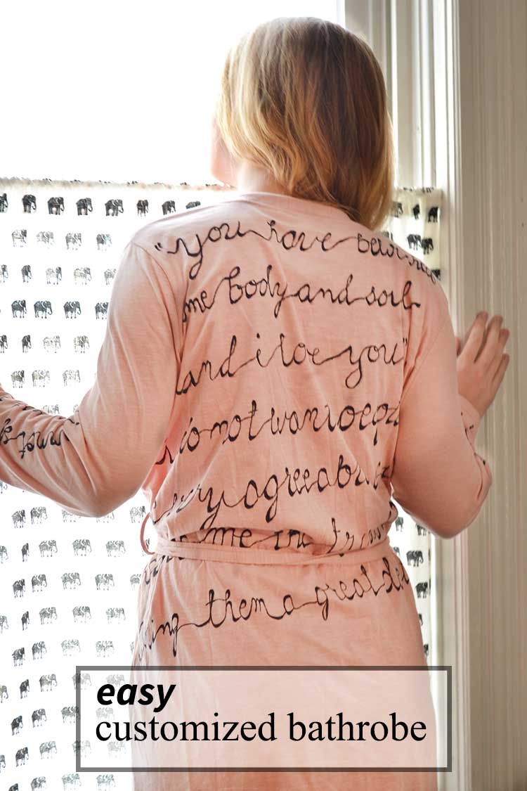 create a personalized bathrobe easily! A great gift idea. This one has Jane Austen quotes written on it...great for the Jane Austen fan. But, you could personalize it however you wanted. Fast & easy!   nelliebellie.com