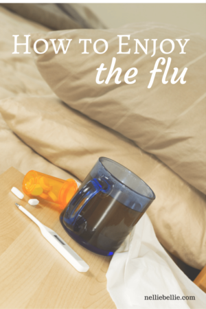 Use these tips to enjoy the flu, or at least not be incredibly miserable.