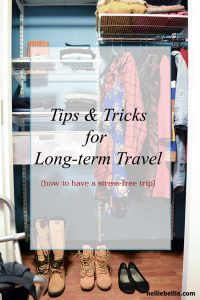 tips and tricks for your next long-term travel trip. Great advice to make it the best ever! From nelliebellie.com