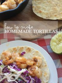 How to make Homemade Tortillas (tips, tricks, and recipes)