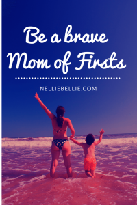 Make yourself a brave Mom of Firsts.