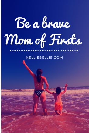 Be a brave Mom of Firsts!