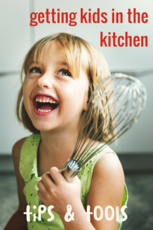 tips and tools for getting kids in the kitchen making and baking and learning!
